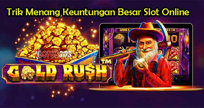 Trik Menang Keuntungan Besar Slot Online