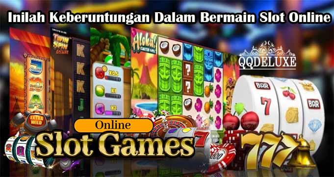 Inilah Keberuntungan Dalam Bermain Slot Online